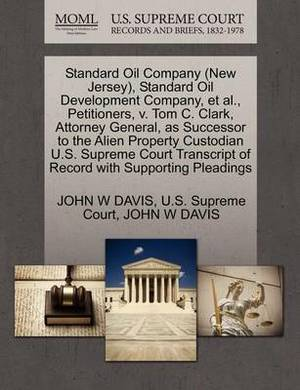 Standard Oil Company (New Jersey), Standard Oil Development Company, et al., Petitioners, V. Tom C. Clark, Attorney General, as Successor to the Alien Property Custodian U.S. Supreme Court Transcript of Record with Supporting Pleadings