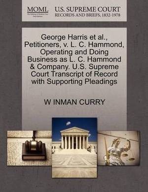 George Harris et al., Petitioners, V. L. C. Hammond, Operating and Doing Business as L. C. Hammond & Company. U.S. Supreme Court Transcript of Record with Supporting Pleadings
