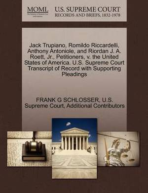Jack Trupiano, Romildo Riccardelli, Anthony Antoniole, and Riordan J. A. Roett, JR., Petitioners, V. the United States of America. U.S. Supreme Court Transcript of Record with Supporting Pleadings