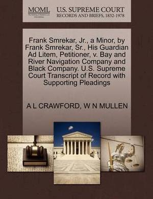 Frank Smrekar, JR., a Minor, by Frank Smrekar, Sr., His Guardian Ad Litem, Petitioner, V. Bay and River Navigation Company and Black Company. U.S. Supreme Court Transcript of Record with Supporting Pleadings