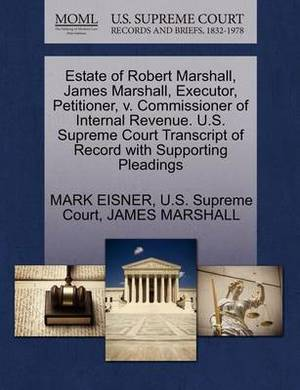 Estate of Robert Marshall, James Marshall, Executor, Petitioner, V. Commissioner of Internal Revenue. U.S. Supreme Court Transcript of Record with Supporting Pleadings