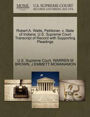 Robert A. Watts, Petitioner, V. State of Indiana. U.S. Supreme Court Transcript of Record with Supporting Pleadings