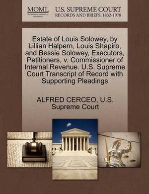 Estate of Louis Solowey, by Lillian Halpern, Louis Shapiro, and Bessie Solowey, Executors, Petitioners, V. Commissioner of Internal Revenue. U.S. Supreme Court Transcript of Record with Supporting Pleadings