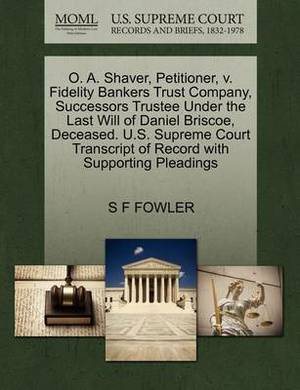 O. A. Shaver, Petitioner, V. Fidelity Bankers Trust Company, Successors Trustee Under the Last Will of Daniel Briscoe, Deceased. U.S. Supreme Court Transcript of Record with Supporting Pleadings