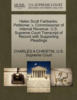 Helen Scott Fairbanks, Petitioner, V. Commissioner of Internal Revenue. U.S. Supreme Court Transcript of Record with Supporting Pleadings