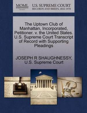 The Uptown Club of Manhattan, Incorporated, Petitioner. V. the United States. U.S. Supreme Court Transcript of Record with Supporting Pleadings