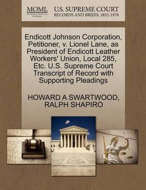 Endicott Johnson Corporation, Petitioner, V. Lionel Lane, as President of Endicott Leather Workers' Union, Local 285, Etc. U.S. Supreme Court Transcript of Record with Supporting Pleadings