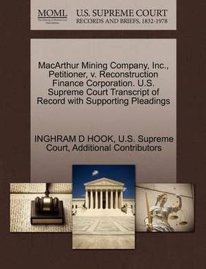 MacArthur Mining Company, Inc., Petitioner, V. Reconstruction Finance Corporation. U.S. Supreme Court Transcript of Record with Supporting Pleadings