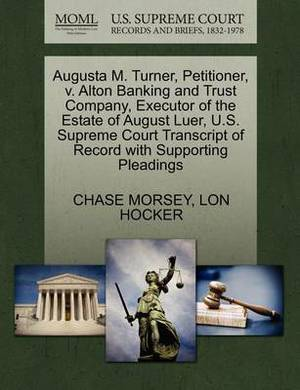 Augusta M. Turner, Petitioner, V. Alton Banking and Trust Company, Executor of the Estate of August Luer, U.S. Supreme Court Transcript of Record with Supporting Pleadings