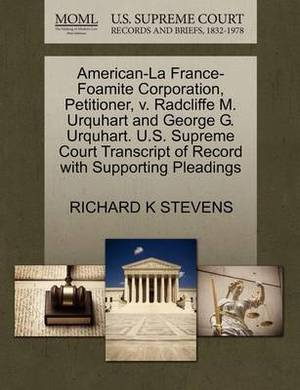 American-La France-Foamite Corporation, Petitioner, V. Radcliffe M. Urquhart and George G. Urquhart. U.S. Supreme Court Transcript of Record with Supporting Pleadings
