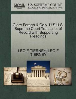 Glore Forgan & Co V. U S U.S. Supreme Court Transcript of Record with Supporting Pleadings