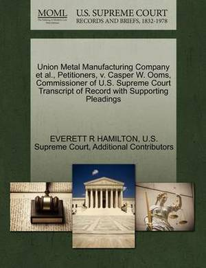 Union Metal Manufacturing Company et al., Petitioners, V. Casper W. Ooms, Commissioner of U.S. Supreme Court Transcript of Record with Supporting Pleadings
