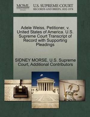 Adele Weiss, Petitioner, V. United States of America. U.S. Supreme Court Transcript of Record with Supporting Pleadings