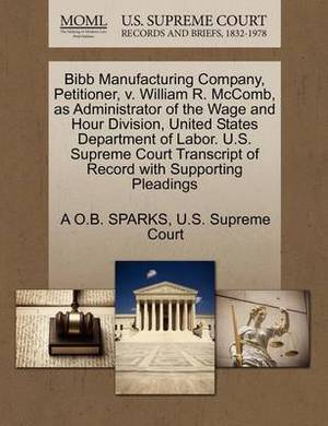 Bibb Manufacturing Company, Petitioner, V. William R. McComb, as Administrator of the Wage and Hour Division, United States Department of Labor. U.S. Supreme Court Transcript of Record with Supporting Pleadings