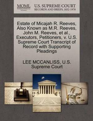 Estate of Micajah R. Reeves, Also Known as M.R. Reeves, John M. Reeves, et al., Executors, Petitioners, V. U.S. Supreme Court Transcript of Record with Supporting Pleadings