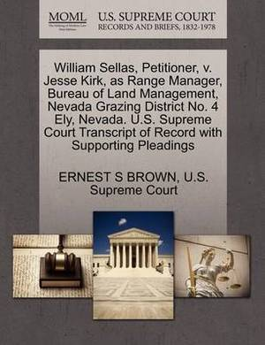 William Sellas, Petitioner, V. Jesse Kirk, as Range Manager, Bureau of Land Management, Nevada Grazing District No. 4 Ely, Nevada. U.S. Supreme Court Transcript of Record with Supporting Pleadings