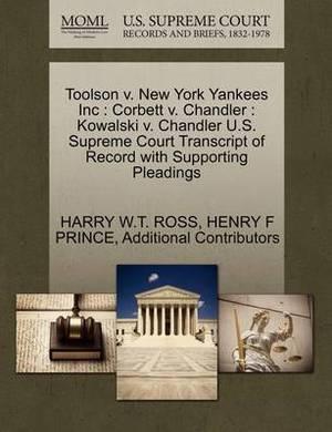 Toolson V. New York Yankees Inc: Corbett V. Chandler: Kowalski V. Chandler U.S. Supreme Court Transcript of Record with Supporting Pleadings