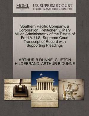 Southern Pacific Company, a Corporation, Petitioner, V. Mary Miller, Administratrix of the Estate of Fred A. U.S. Supreme Court Transcript of Record with Supporting Pleadings