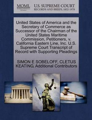 United States of America and the Secretary of Commerce as Successor of the Chairman of the United States Maritime Commission, Petitioners, V. California Eastern Line, Inc. U.S. Supreme Court Transcript of Record with Supporting Pleadings