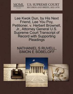 Lee Kwok Dun, by His Next Friend, Lee You Poy, Petitioner, V. Herbert Brownell, JR., Attorney General U.S. Supreme Court Transcript of Record with Supporting Pleadings