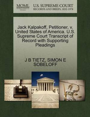 Jack Kalpakoff, Petitioner, V. United States of America. U.S. Supreme Court Transcript of Record with Supporting Pleadings