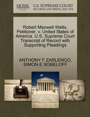 Robert Maxwell Watts, Petitioner, V. United States of America. U.S. Supreme Court Transcript of Record with Supporting Pleadings