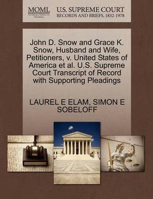 John D. Snow and Grace K. Snow, Husband and Wife, Petitioners, V. United States of America et al. U.S. Supreme Court Transcript of Record with Supporting Pleadings