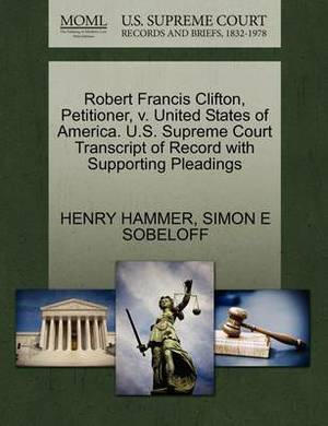 Robert Francis Clifton, Petitioner, V. United States of America. U.S. Supreme Court Transcript of Record with Supporting Pleadings