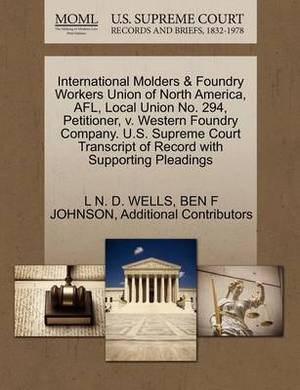 International Molders & Foundry Workers Union of North America, Afl, Local Union No. 294, Petitioner, V. Western Foundry Company. U.S. Supreme Court Transcript of Record with Supporting Pleadings