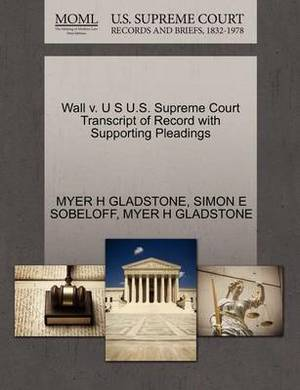 Wall V. U S U.S. Supreme Court Transcript of Record with Supporting Pleadings