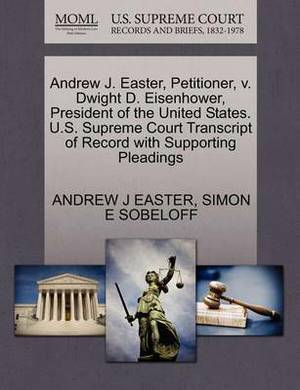 Andrew J. Easter, Petitioner, V. Dwight D. Eisenhower, President of the United States. U.S. Supreme Court Transcript of Record with Supporting Pleadings