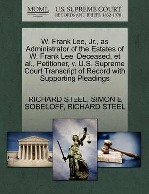W. Frank Lee, JR., as Administrator of the Estates of W. Frank Lee, Deceased, et al., Petitioner, V. U.S. Supreme Court Transcript of Record with Supporting Pleadings