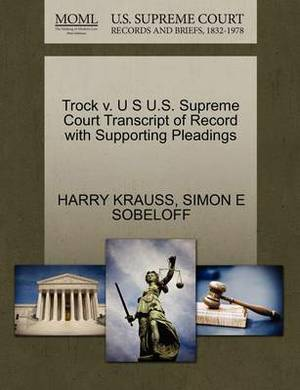 Trock V. U S U.S. Supreme Court Transcript of Record with Supporting Pleadings