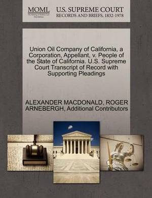 Union Oil Company of California, a Corporation, Appellant, V. People of the State of California. U.S. Supreme Court Transcript of Record with Supporting Pleadings