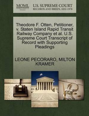 Theodore F. Otten, Petitioner, V. Staten Island Rapid Transit Railway Company et al. U.S. Supreme Court Transcript of Record with Supporting Pleadings