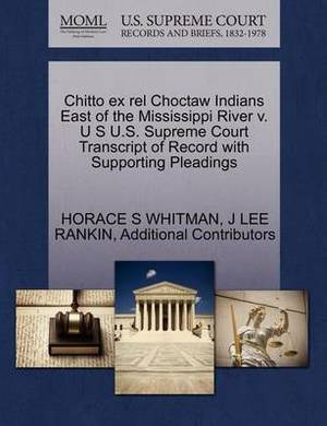 Chitto Ex Rel Choctaw Indians East of the Mississippi River V. U S U.S. Supreme Court Transcript of Record with Supporting Pleadings