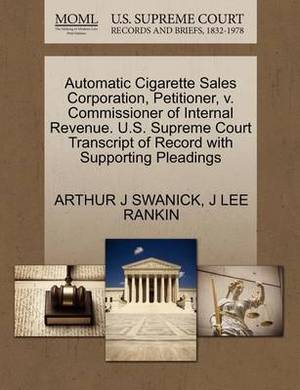 Automatic Cigarette Sales Corporation, Petitioner, V. Commissioner of Internal Revenue. U.S. Supreme Court Transcript of Record with Supporting Pleadings