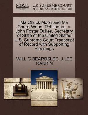 Ma Chuck Moon and Ma Chuck Woon, Petitioners, V. John Foster Dulles, Secretary of State of the United States U.S. Supreme Court Transcript of Record with Supporting Pleadings