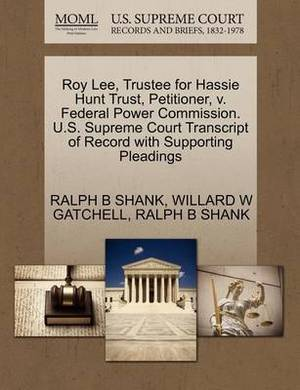 Roy Lee, Trustee for Hassie Hunt Trust, Petitioner, V. Federal Power Commission. U.S. Supreme Court Transcript of Record with Supporting Pleadings