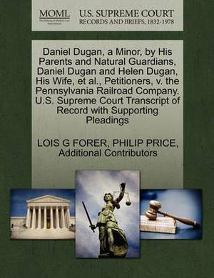 Daniel Dugan, a Minor, by His Parents and Natural Guardians, Daniel Dugan and Helen Dugan, His Wife, et al., Petitioners, V. the Pennsylvania Railroad Company. U.S. Supreme Court Transcript of Record with Supporting Pleadings