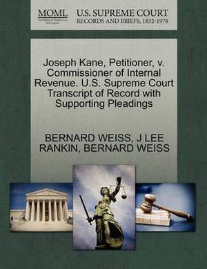 Joseph Kane, Petitioner, V. Commissioner of Internal Revenue. U.S. Supreme Court Transcript of Record with Supporting Pleadings