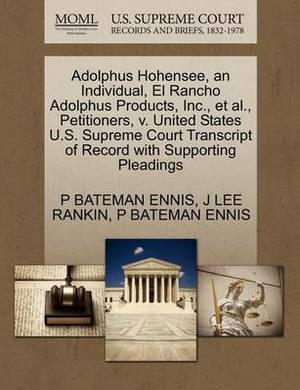 Adolphus Hohensee, an Individual, El Rancho Adolphus Products, Inc., et al., Petitioners, V. United States U.S. Supreme Court Transcript of Record with Supporting Pleadings