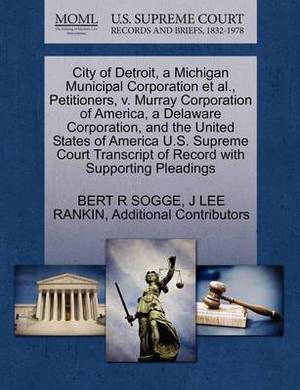City of Detroit, a Michigan Municipal Corporation et al., Petitioners, V. Murray Corporation of America, a Delaware Corporation, and the United States of America U.S. Supreme Court Transcript of Record with Supporting Pleadings