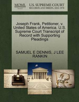 Joseph Frank, Petitioner, V. United States of America. U.S. Supreme Court Transcript of Record with Supporting Pleadings