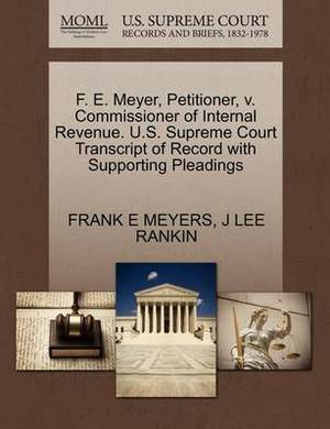 F. E. Meyer, Petitioner, V. Commissioner of Internal Revenue. U.S. Supreme Court Transcript of Record with Supporting Pleadings