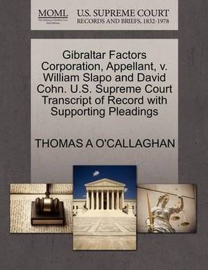 Gibraltar Factors Corporation, Appellant, V. William Slapo and David Cohn. U.S. Supreme Court Transcript of Record with Supporting Pleadings