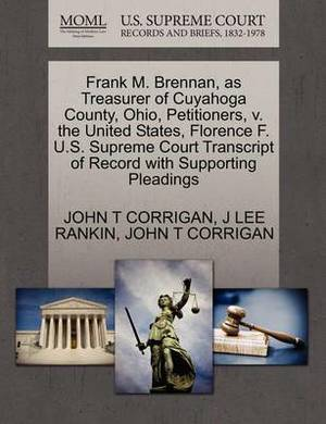 Frank M. Brennan, as Treasurer of Cuyahoga County, Ohio, Petitioners, V. the United States, Florence F. U.S. Supreme Court Transcript of Record with Supporting Pleadings