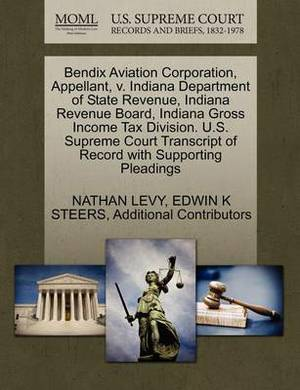 Bendix Aviation Corporation, Appellant, V. Indiana Department of State Revenue, Indiana Revenue Board, Indiana Gross Income Tax Division. U.S. Supreme Court Transcript of Record with Supporting Pleadings