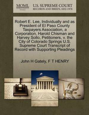 Robert E. Lee, Individually and as President of El Paso County Taxpayers Association, a Corporation, Harold Chisman and Harvey Sollo, Petitioners, V. the City of Colorado Springs U.S. Supreme Court Transcript of Record with Supporting Pleadings