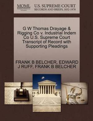 G W Thomas Drayage & Rigging Co V. Industrial Indem Co U.S. Supreme Court Transcript of Record with Supporting Pleadings